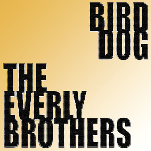 Bird Dog by The Everly Brothers