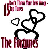 Don't Throw Your Love Away - 15 Top Tunes by The Fortunes