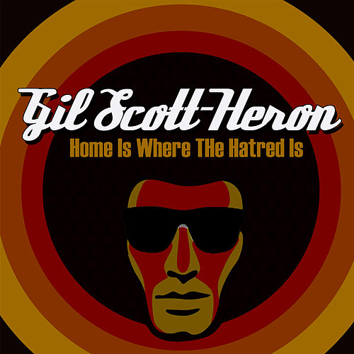 Home Is Where The Hatred Is by Gil Scott-Heron
