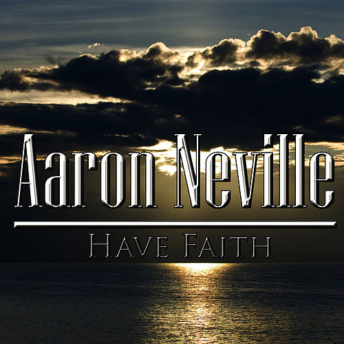 Have Faith by Aaron Neville