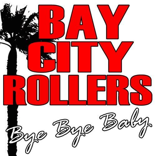 Bye Bye Baby by Bay City Rollers