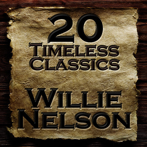 20 Timeless Classics by Willie Nelson