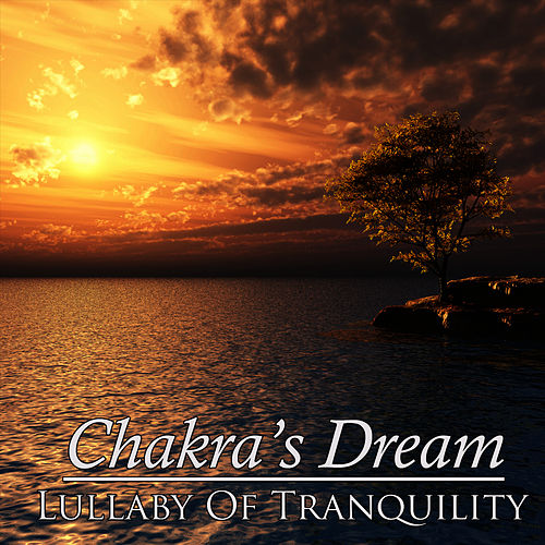 Lullaby Of Tranquility by Chakra's Dream