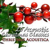 20 Acoustic Christmas Classics by Christmas Acoustica