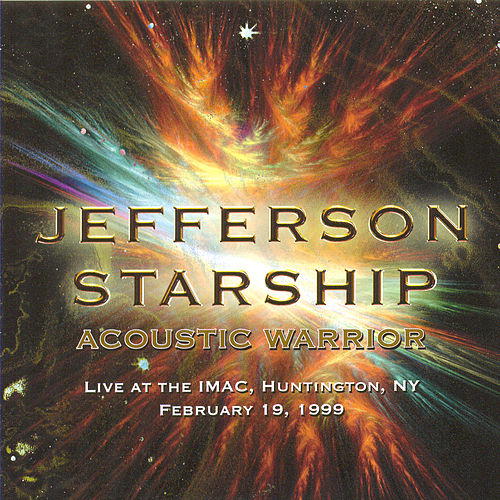 Acoustic Warrior Live at the IMAC, NY, Febuary 19, 1999 by Jefferson Starship