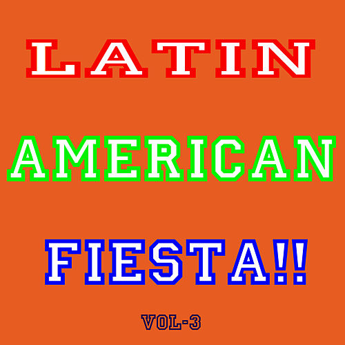Latin America Fiesta! Vol 3 by Various Artists