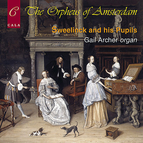 The Orpheus of Amsterdam, Sweelinck and His Pupils by Gail Archer