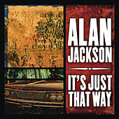 It's Just That Way by Alan Jackson