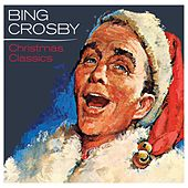 Bing Crosby - Christmas Classics by Bing Crosby