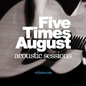 Acoustic Sessions : Volume One by Five Times August