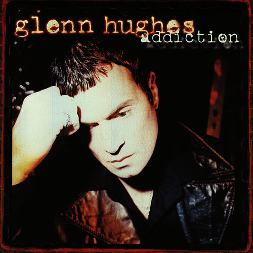 Addiction by Glenn Hughes