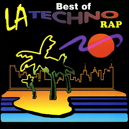 The Best of LA Techno Rap by Various Artists