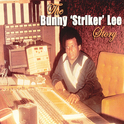 The Bunny Striker Lee Story by Various Artists