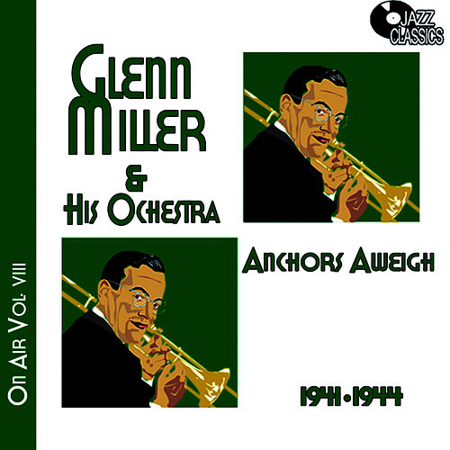 Glenn Miller on Air Voume 8 - Anchors Away by Glenn Miller
