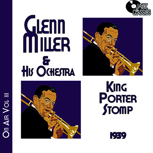 Glenn Miller on Air Volume 3 - King Porter Stomp by Glenn Miller