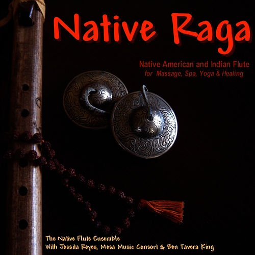 Native Raga (Native American & Indian Flute for Massage, Spa, Yoga & Healing) by Native Flute Ensemble