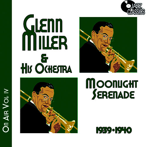 Glenn Miller on Air Voume 4 - Moonlight Serenade by Glenn Miller