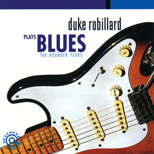 Duke Robillard Plays Blues: The Rounder Years by Duke Robillard