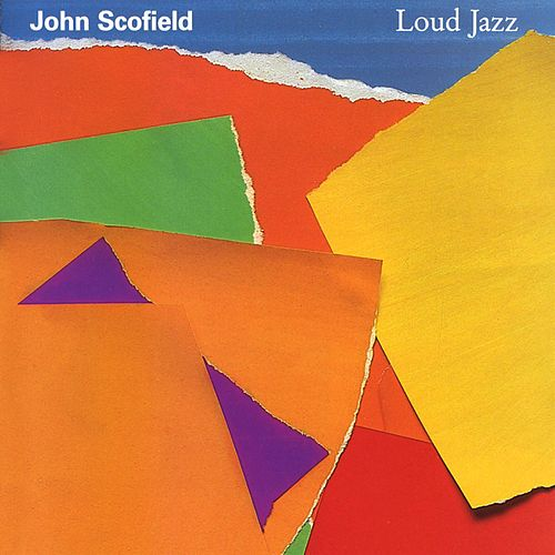 Loud Jazz by John Scofield