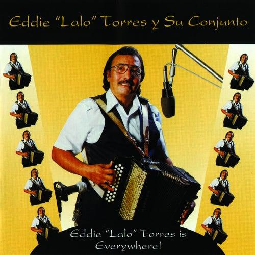 Eddie 'Lalo' Torres Is Everywhere by Eddie 'Lalo' Torres
