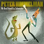 My Best Friend Is A Salamander by Peter Himmelman