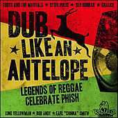 Dub Like An Antelope - Legends of Reggae Celebrate Phish by Various Artists