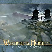 To Travel for Evermore by Wuthering Heights