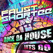 Let's Go / Rock Da House by Faust & Shortee