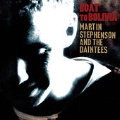 Boat To Bolivia by Martin Stephenson And The Daintees