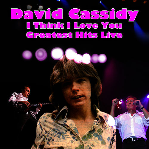 I Think I Love You - Greatet Hits Live by David Cassidy