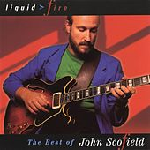 Liquid Fire: The Best Of John Scofield by John Scofield