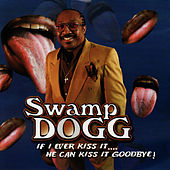 If I Ever Kiss It ... He Can Kiss It Goodbye by Swamp Dogg