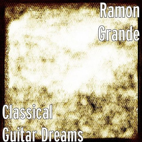 Classical Guitar Dreams by Ramon Grande