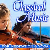 Classical Music for Meditation and Yoga by Various Artists