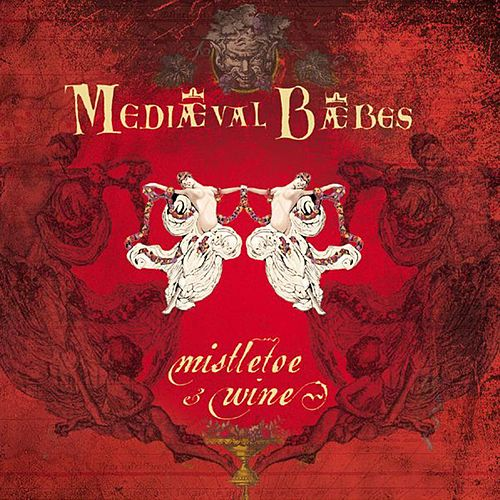 Mistletoe & Wine by Mediaeval Baebes