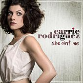 She Ain't Me by Carrie Rodriguez