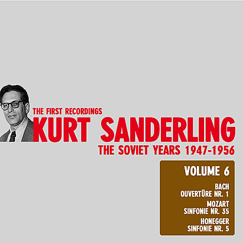 Kurt Sanderling - The Soviet Years, Vol. 6, Bach, Mozart and Honegger by Leningrad State Philharmonic Symphony Orchestra