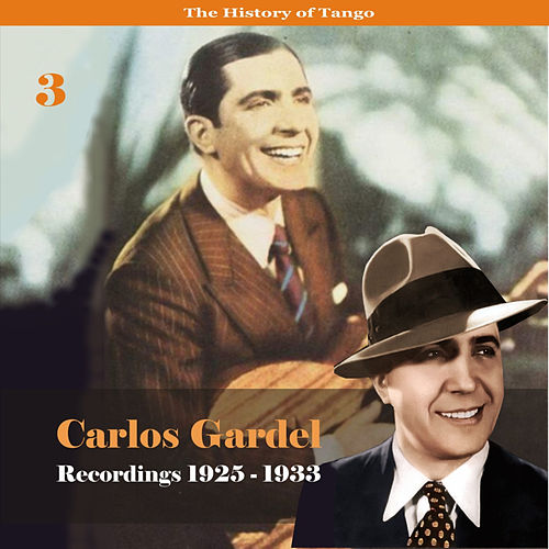The History of Tango - Carlos Gardel Volume 3 / Recordings 1922 - 1933 by Carlos Gardel