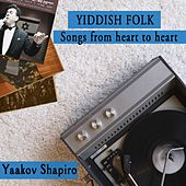 Yiddish Folk - Songs From Heart to Heart by Yaacov Shapiro