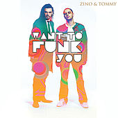 Want to Funk You by Zino And Tommy