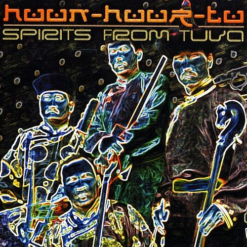 Spirits From Tuva by Huun-Huur-Tu