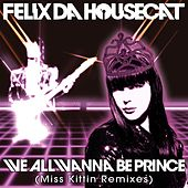 We All Wanna Be Prince (Miss Kittin Remixes) by Felix Da Housecat