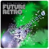 DJ Dan Presents Future Retro: Evolution 2 by DJ Dan