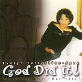 God Did It! by Evelyn Turrentine-Agee