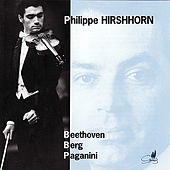 Philippe Hirshhorn Plays Beethoven, Berg, & Paganini by Philippe Hirshhorn