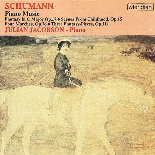 Schumann: Piano Music - Fantasy in C Major Op. 17, Scenes from Childhood Op. 15, Four Marches Op. 76, et al by Julian Jacobson