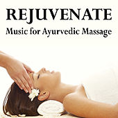 Rejuvenate - Music for Ayurvedic Massage by Various Artists