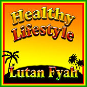Healthy Lifestyle by Lutan Fyah