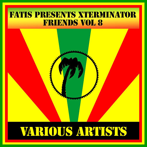 Fatis Presents Xterminator Friends Vol 8 by Various Artists