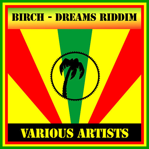 Birch - Dreams Riddim by Various Artists